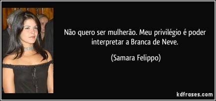 """""""I don't want to be a hot chick. My privilege is being able to play Snow White."""" - Brazilian actress Samara Felippo"""