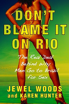 "2008 book, ""Don't Blame It on Rio: The Real Deal Behind Why Men Go to Brazil for Sex"" by Jewel Woods and Karen Hunter"