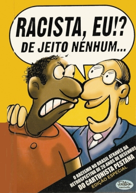 """Racist, me? No way!!"" - by Maurício Pestana"