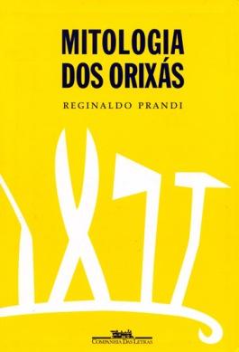 """Mitologia dos Orixás"" by Reginaldo Prandi"