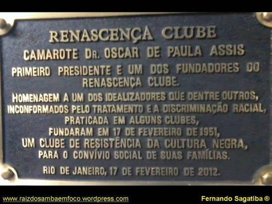 Renascença Clube -   Dr. Oscar de Paula Assis Cabi – First president and one of the founders of the Renascença Clube.  An homage to one of the idealizers that among others, non-conforming to the treatment and racial discrimination practiced by some clubs. Founded on February 17, 1951, a club of resistance of black culture for the social conviviality of their families. Rio de Janeiro, February 17, 2012.