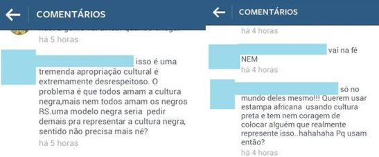 "Criticism on Instagram was swift. Comments: 1) ""This is tremendous cultural appropriation, it's extremely disrespectful. The problem is that everyone loves black culture, but not everyone loves blacks (lol). A black model would be too much to ask to represent black culture, meaning you don't need her anymore, right?"" 2) ""Really only in their world!!! They want to use an African image using black culture and don't even have the courage to choose someone that really represents this…hahaha. Why use it then?"""