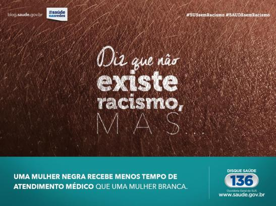 """It is said that racism doesn't exist but...."" - ""A black woman receives less medical attention than a white woman"" - The Campaign ""SUS sem Racismo"", launched by the Ministry of Health in November, is not supported by the Federal Council and Medicine."