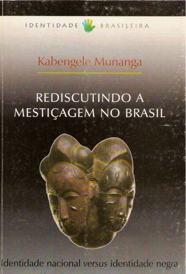 Rediscutindo a mestiçagem (revisiting miscegenation), Kabengele Munanga