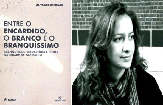 Book 'Entre o encardido, o branco e o branquíssimo: branquitude, hierarquia e poder na cidade de São Paulo' by Lia Vainer Schucman