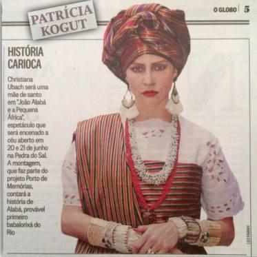 Christiana Ubach characterized as Mãe Wanda de Omulu for the spectacular João Alabá e a Pequena África, on the 20th and 21st of June at Pedra do Sal. Published in Patrícia Kogut's column (O Globo).
