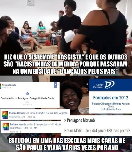 """A meme shared on Facebook attempted to discredit the discourse the one of the activists. """"She says that the system is 'racist' and that the others are 'little racists of shit' because they get into the university 'financed by their parents'"""" """"She studied in one of the most expensive schools in São Paulo and travels many times per year"""""""