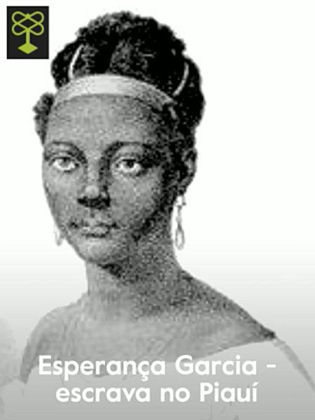 Esperança Garcia - slave in the state of Piauí
